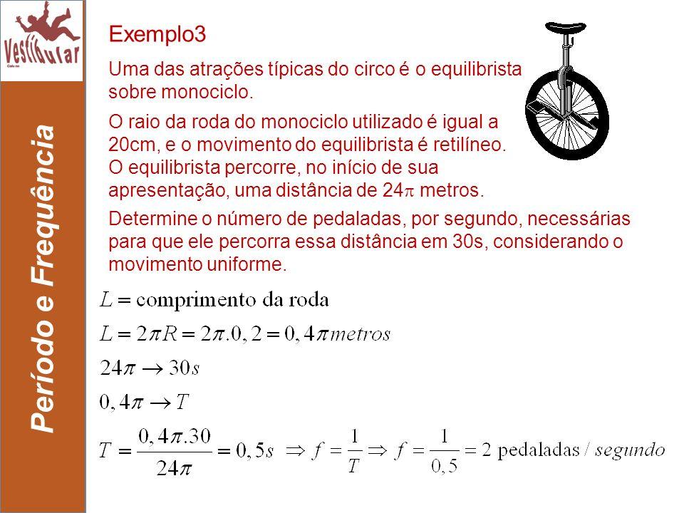 5 Período e Frequência Determine o número de pedaladas, por segundo, necessárias para que ele percorra essa distância em 30s, considerando o movimento
