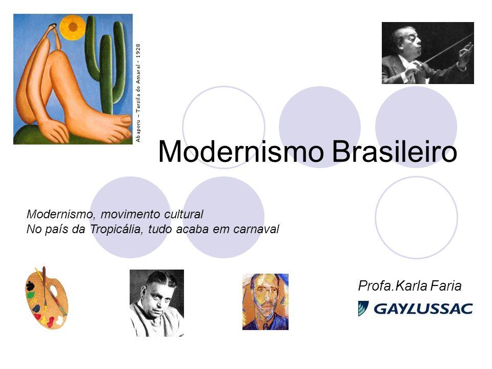 Modernismo Brasileiro Profa.Karla Faria Modernismo, movimento cultural No país da Tropicália, tudo acaba em carnaval
