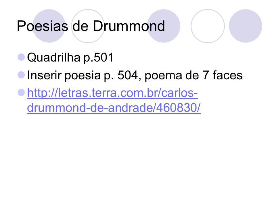 Poesias de Drummond Quadrilha p.501 Inserir poesia p. 504, poema de 7 faces http://letras.terra.com.br/carlos- drummond-de-andrade/460830/ http://letr