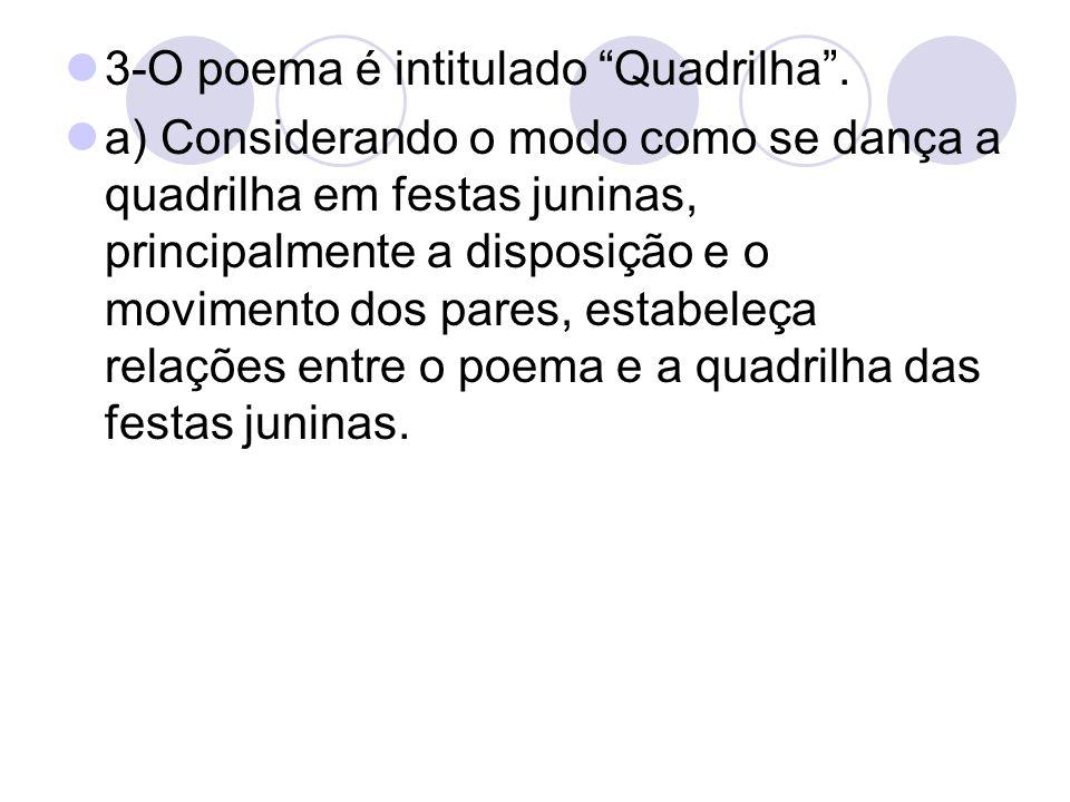 3-O poema é intitulado Quadrilha. a) Considerando o modo como se dança a quadrilha em festas juninas, principalmente a disposição e o movimento dos pa