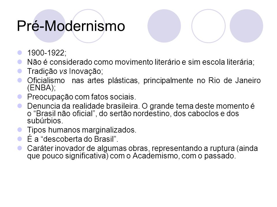 Pré-Modernismo 1900-1922; Não é considerado como movimento literário e sim escola literária; Tradição vs Inovação; Oficialismo nas artes plásticas, pr