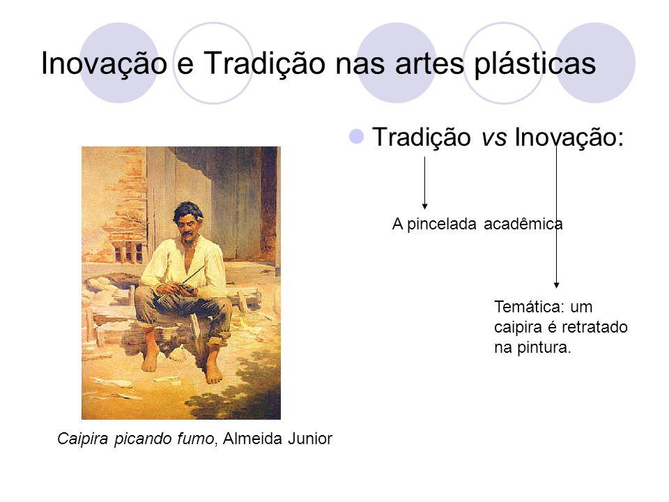 Inovação e Tradição nas artes plásticas Tradição vs Inovação: A pincelada acadêmica Temática: um caipira é retratado na pintura. Caipira picando fumo,