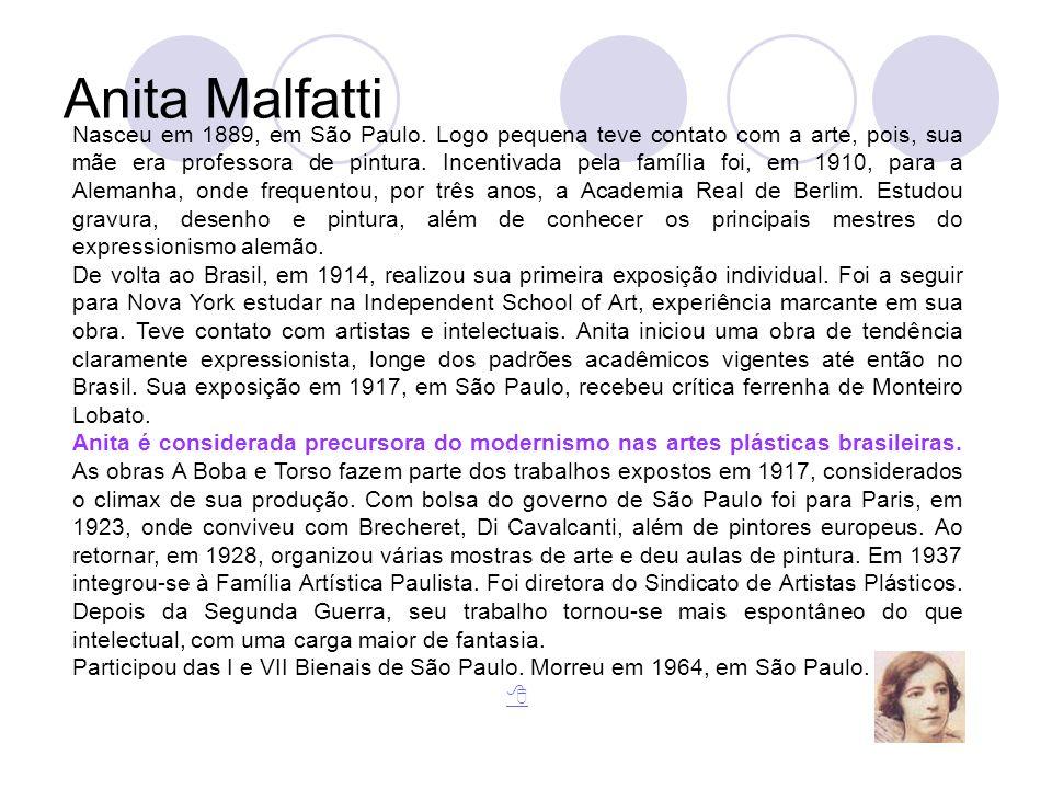 Anita Malfatti Nasceu em 1889, em São Paulo. Logo pequena teve contato com a arte, pois, sua mãe era professora de pintura. Incentivada pela família f