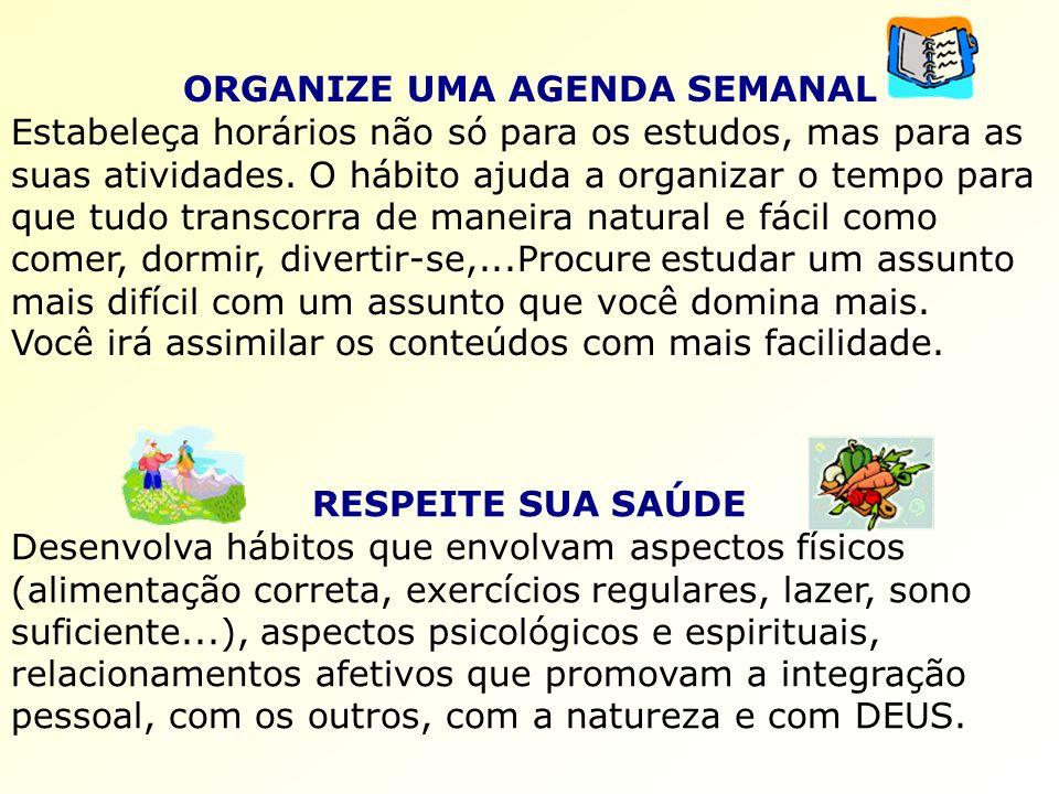 ORGANIZE UMA AGENDA SEMANAL Estabeleça horários não só para os estudos, mas para as suas atividades.