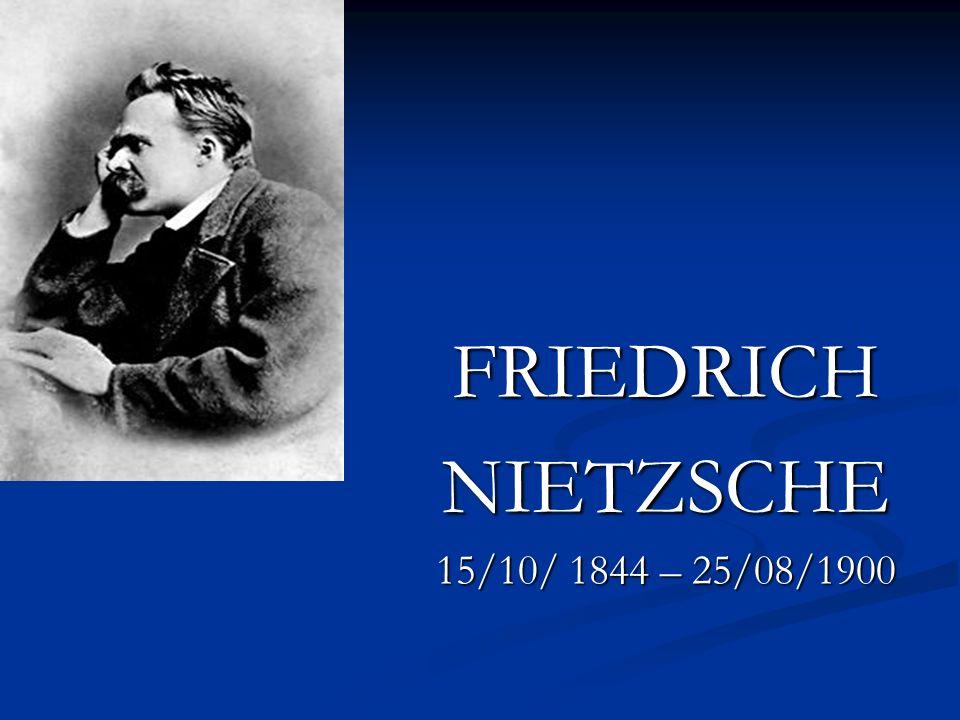 FRIEDRICHNIETZSCHE 15/10/ 1844 – 25/08/1900