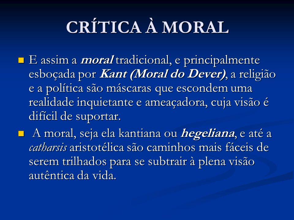 CRÍTICA À MORAL E assim a moral tradicional, e principalmente esboçada por Kant (Moral do Dever), a religião e a política são máscaras que escondem um