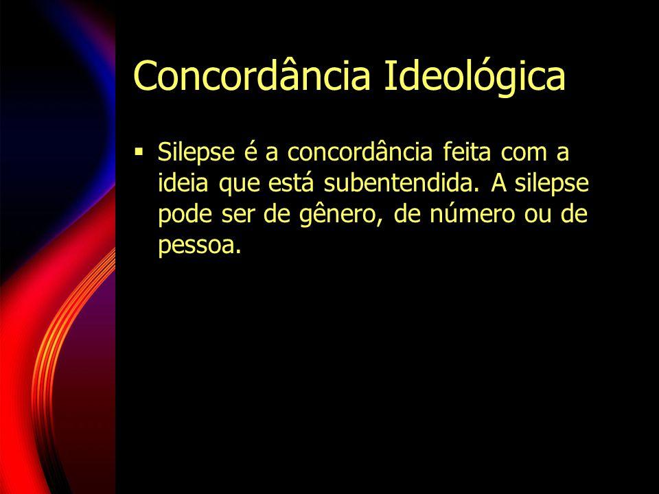 Concordância Ideológica Silepse é a concordância feita com a ideia que está subentendida. A silepse pode ser de gênero, de número ou de pessoa.