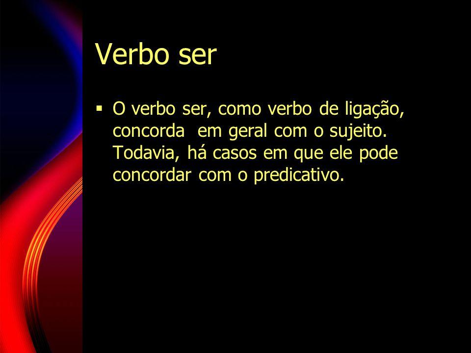 Verbo ser O verbo ser, como verbo de ligação, concorda em geral com o sujeito. Todavia, há casos em que ele pode concordar com o predicativo.
