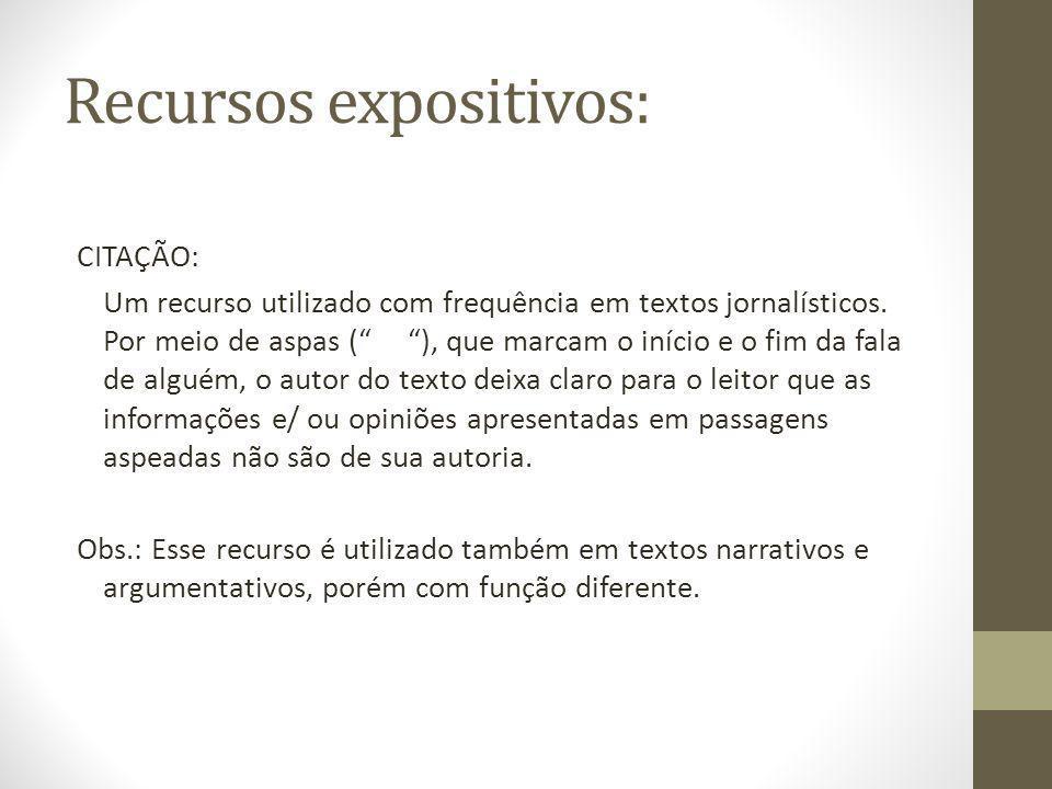 Recursos expositivos: CITAÇÃO: Um recurso utilizado com frequência em textos jornalísticos. Por meio de aspas ( ), que marcam o início e o fim da fala