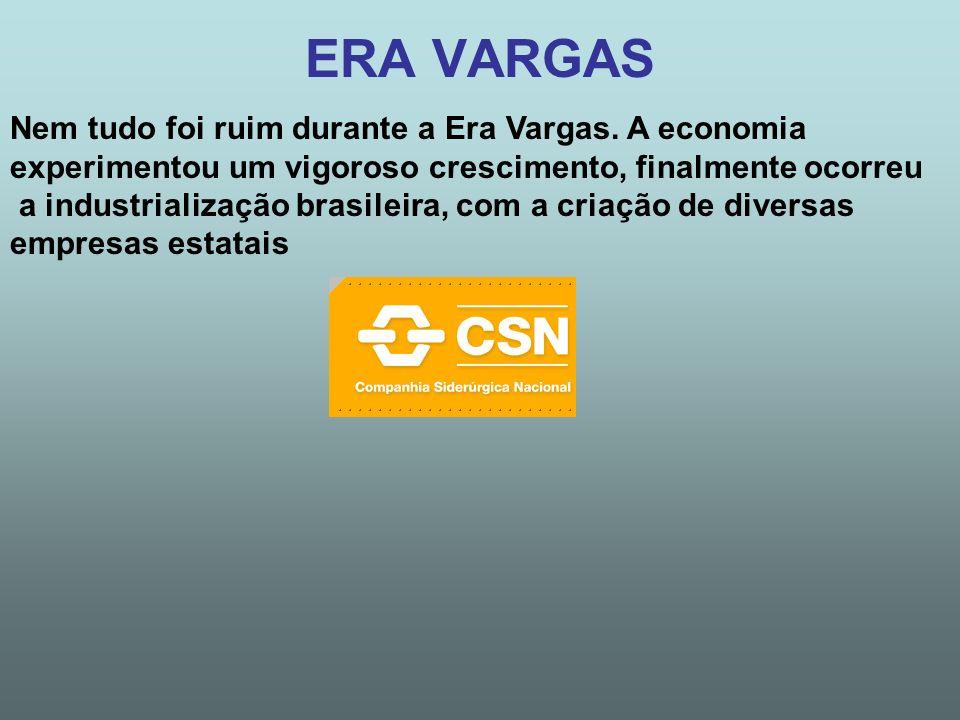 ERA VARGAS Nem tudo foi ruim durante a Era Vargas.