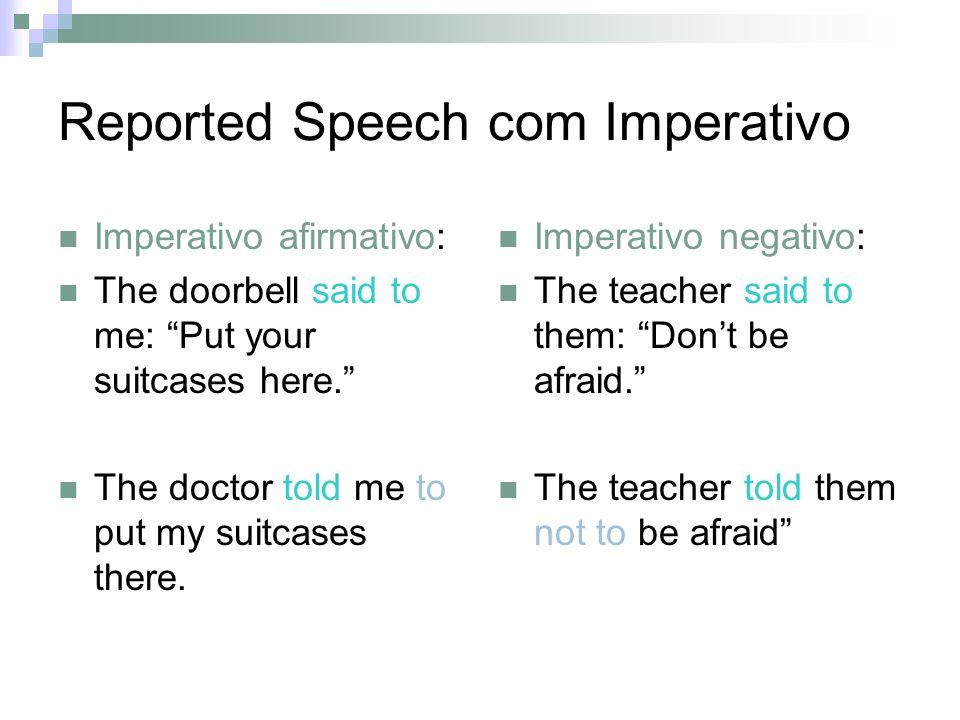 O verbo to tell é o mais usado para se fazer Reported Speech.