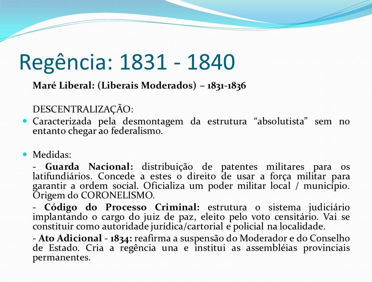 Regência: 1831 - 1840 Maré Liberal: (Liberais Moderados) – 1831-1836 DESCENTRALIZAÇÃO: Caracterizada pela desmontagem da estrutura absolutista sem no
