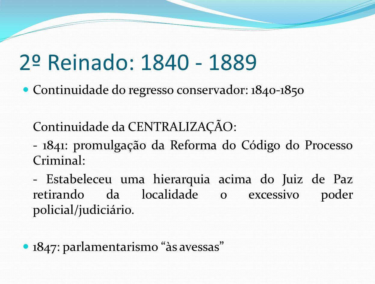 2º Reinado: 1840 - 1889 Continuidade do regresso conservador: 1840-1850 Continuidade da CENTRALIZAÇÃO: - 1841: promulgação da Reforma do Código do Pro