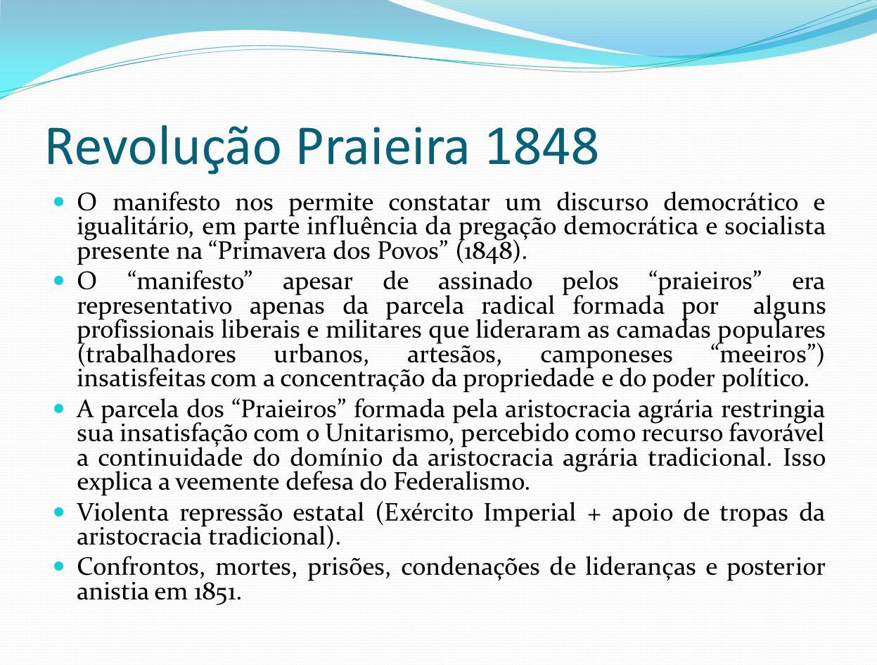 Revolução Praieira 1848 O manifesto nos permite constatar um discurso democrático e igualitário, em parte influência da pregação democrática e sociali