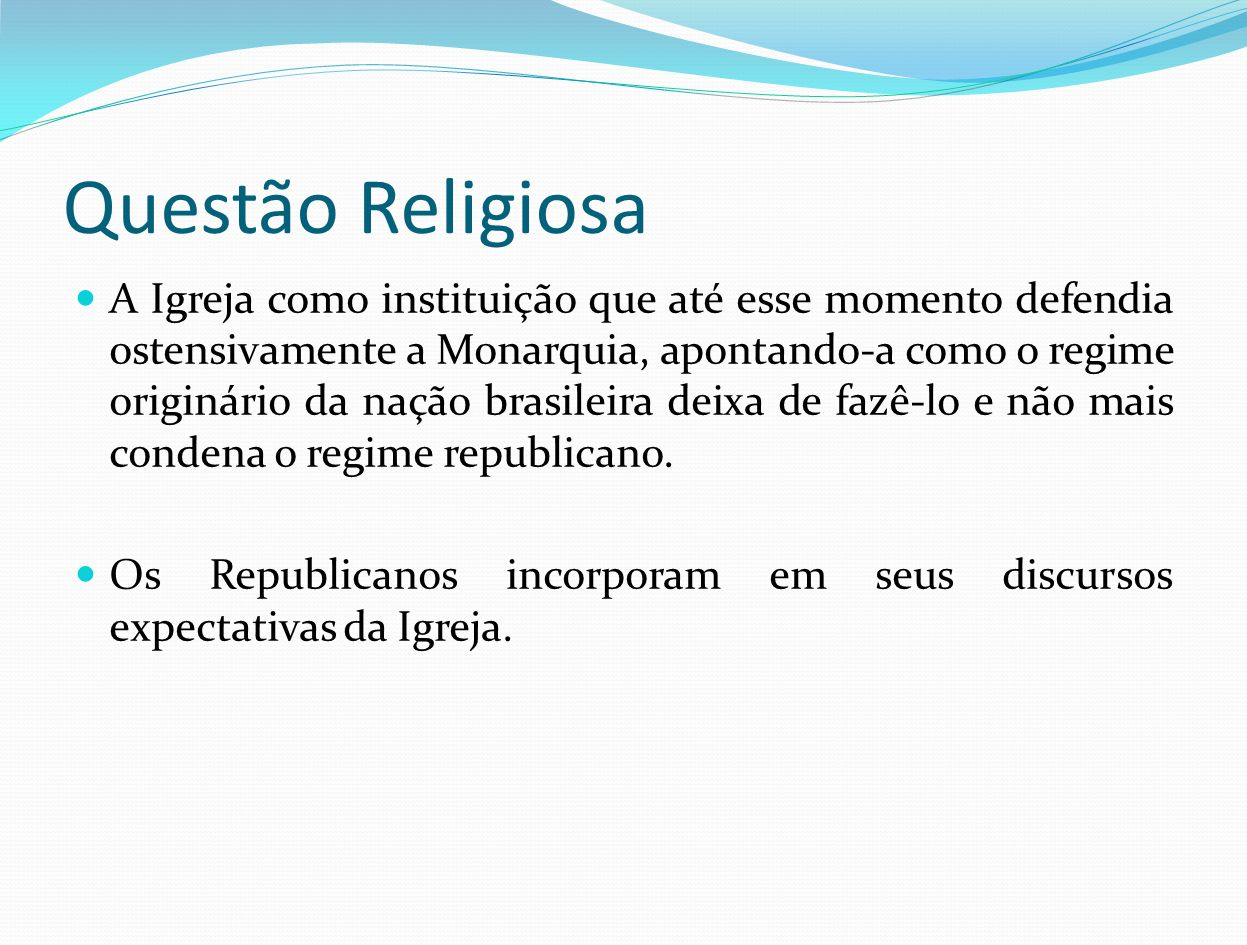 Questão Religiosa A Igreja como instituição que até esse momento defendia ostensivamente a Monarquia, apontando-a como o regime originário da nação br