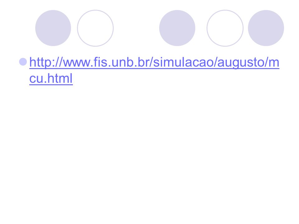 http://www.fis.unb.br/simulacao/augusto/m cu.html http://www.fis.unb.br/simulacao/augusto/m cu.html