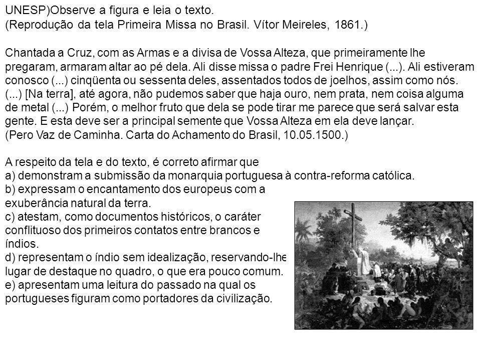 UNESP)Observe a figura e leia o texto. (Reprodução da tela Primeira Missa no Brasil. Vítor Meireles, 1861.) Chantada a Cruz, com as Armas e a divisa d