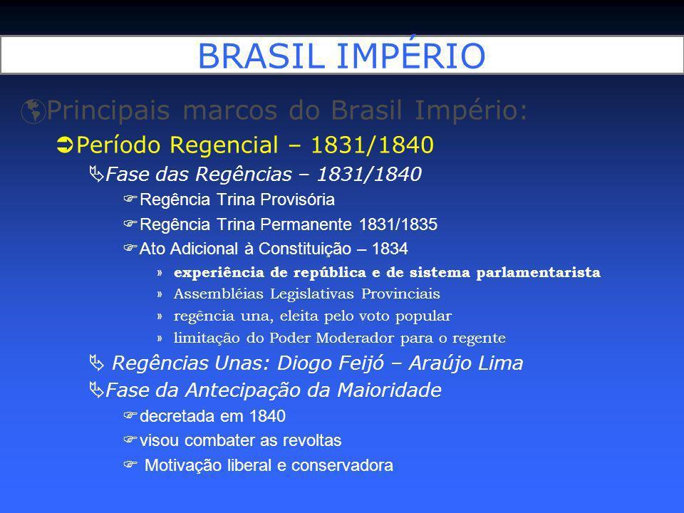 BRASIL IMPÉRIO Principais marcos do Brasil Império: Período Regencial – 1831/1840 Fase das Regências – 1831/1840 Regência Trina Provisória Regência Tr