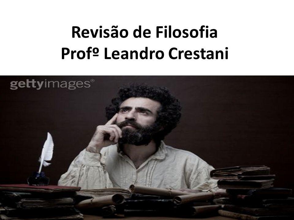 Revisão de Filosofia Profº Leandro Crestani pro FILOSOFIA
