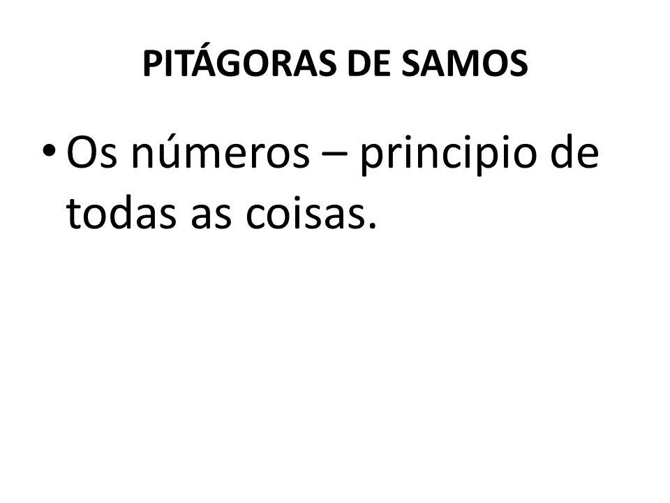 PITÁGORAS DE SAMOS Os números – principio de todas as coisas.