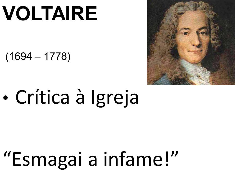 Crítica à Igreja Esmagai a infame! VOLTAIRE (1694 – 1778)