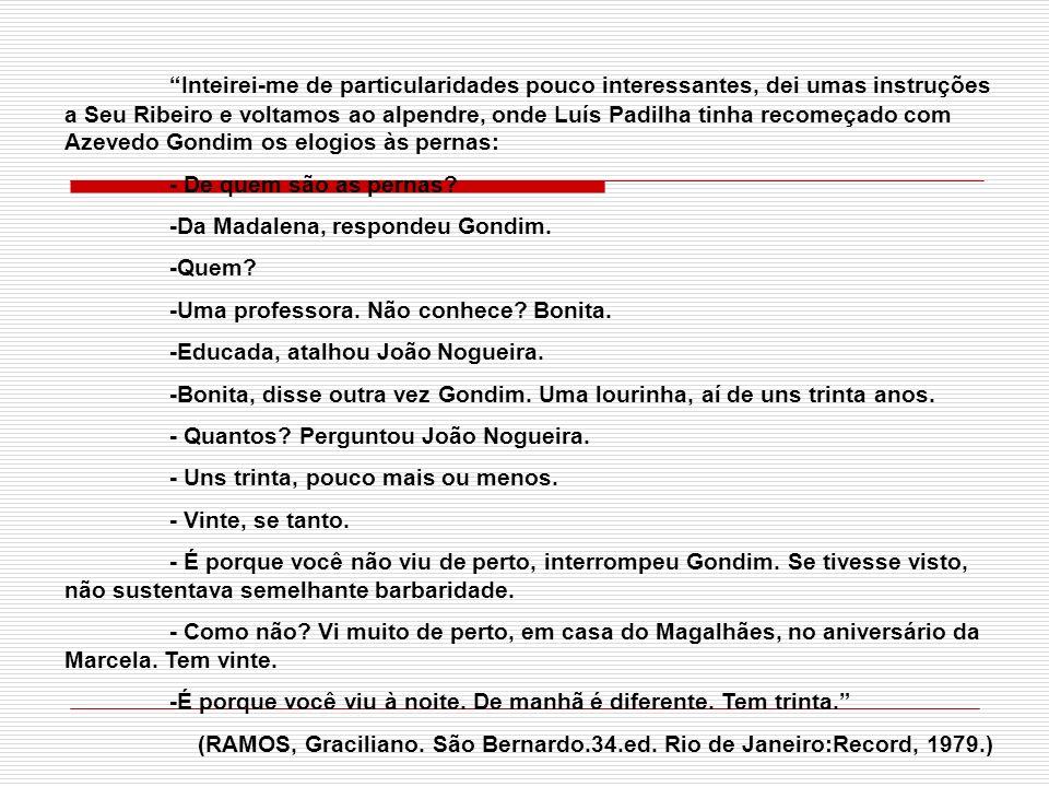 Comentários: A fala inicial, em primeira pessoa, é do personagem-narrador Paulo Honório.