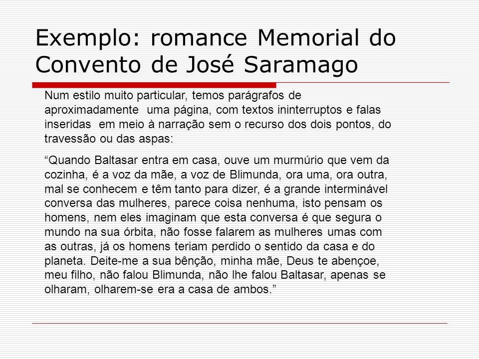 Exemplo: romance Memorial do Convento de José Saramago Num estilo muito particular, temos parágrafos de aproximadamente uma página, com textos ininter