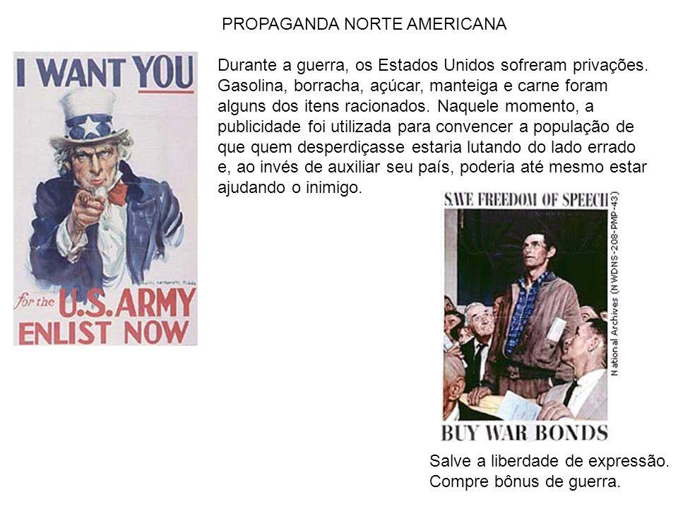 PROPAGANDA NORTE AMERICANA Durante a guerra, os Estados Unidos sofreram privações. Gasolina, borracha, açúcar, manteiga e carne foram alguns dos itens