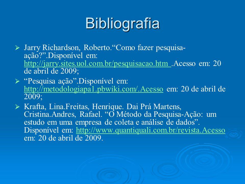 Bibliografia Jarry Richardson, Roberto.Como fazer pesquisa- ação?.Disponível em: http://jarry.sites.uol.com.br/pesquisacao.htm.Acesso em: 20 de abril