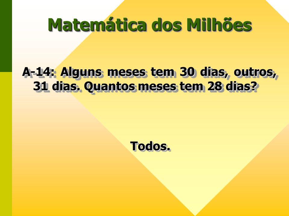 Matemática dos Milhões A-14: Alguns meses tem 30 dias, outros, 31 dias. Quantos meses tem 28 dias? A-14: Alguns meses tem 30 dias, outros, 31 dias. Qu