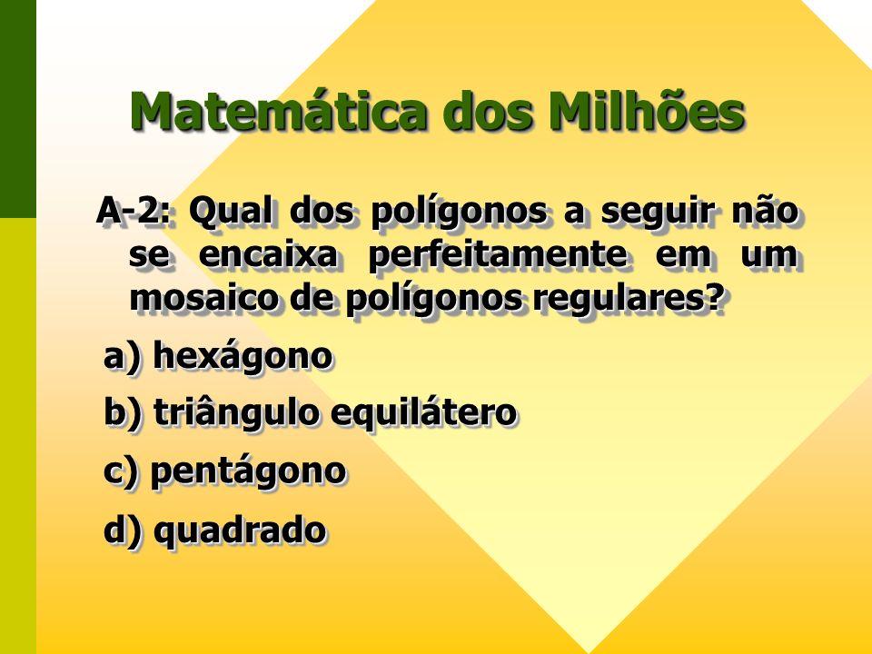 Matemática dos Milhões A-2: Qual dos polígonos a seguir não se encaixa perfeitamente em um mosaico de polígonos regulares? a) hexágono a) hexágono a)
