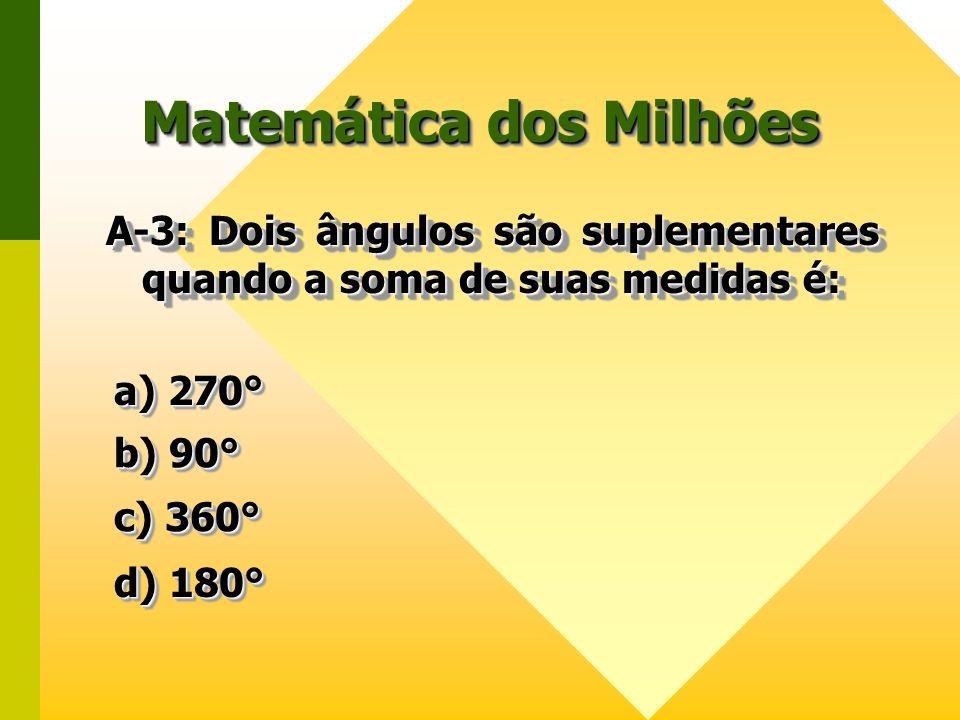 Matemática dos Milhões A-3: Dois ângulos são suplementares quando a soma de suas medidas é: a) 270° a) 270° a) 270° a) 270° b) 90° b) 90° b) 90° b) 90