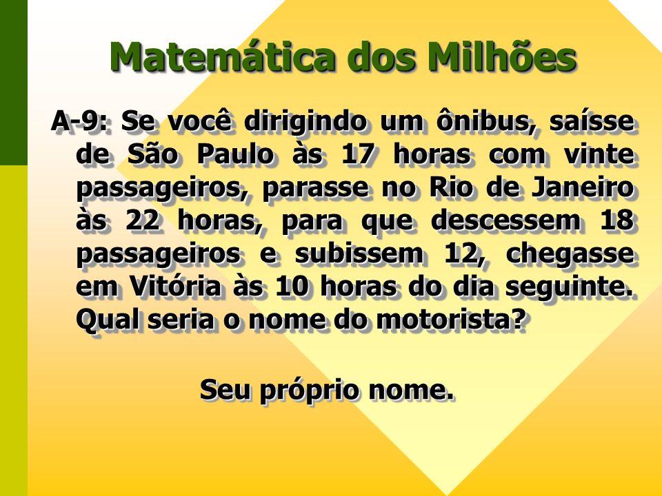 Matemática dos Milhões A-9: Se você dirigindo um ônibus, saísse de São Paulo às 17 horas com vinte passageiros, parasse no Rio de Janeiro às 22 horas,