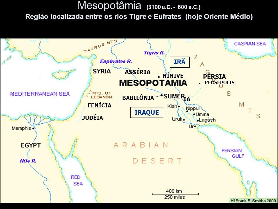 Mesopotâmia (3100 a.C. - 600 a.C.) Região localizada entre os rios Tigre e Eufrates (hoje Oriente Médio) ASSÍRIA. NÍNIVE BABILÔNIA IRAQUE IRÃ PÉRSIA.