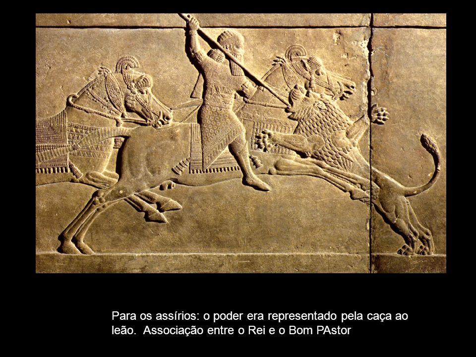 Para os assírios: o poder era representado pela caça ao leão. Associação entre o Rei e o Bom PAstor