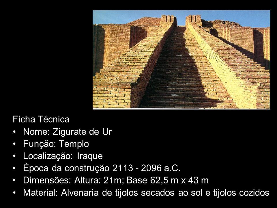Ficha Técnica Nome: Zigurate de Ur Função: Templo Localização: Iraque Época da construção 2113 - 2096 a.C. Dimensões: Altura: 21m; Base 62,5 m x 43 m