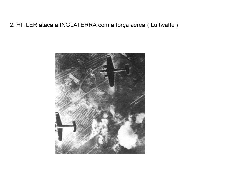 2. HITLER ataca a INGLATERRA com a força aérea ( Luftwaffe )