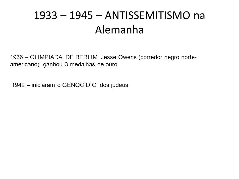 1933 – 1945 – ANTISSEMITISMO na Alemanha 1942 – iniciaram o GENOCIDIO dos judeus 1936 – OLIMPIADA DE BERLIM Jesse Owens (corredor negro norte- america