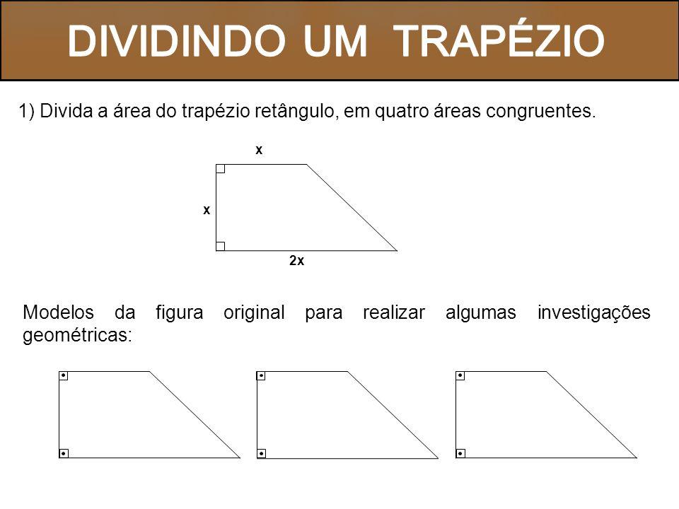 1) Divida a área do trapézio retângulo, em quatro áreas congruentes.