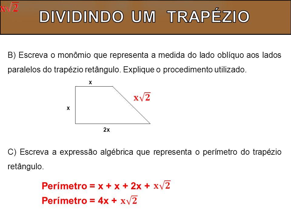 D) Descreva pelo menos dois procedimentos para a obtenção da área de um dos polígonos resultantes da divisão do trapézio retângulo.