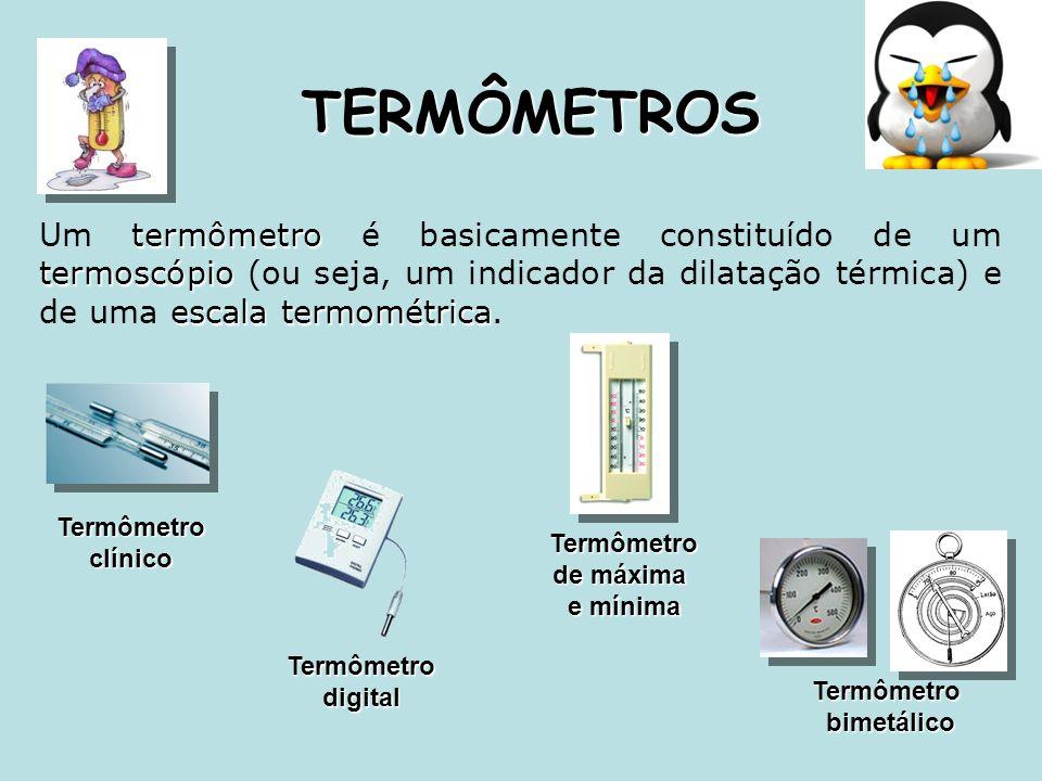 termômetro termoscópio escala termométrica Um termômetro é basicamente constituído de um termoscópio (ou seja, um indicador da dilatação térmica) e de uma escala termométrica.