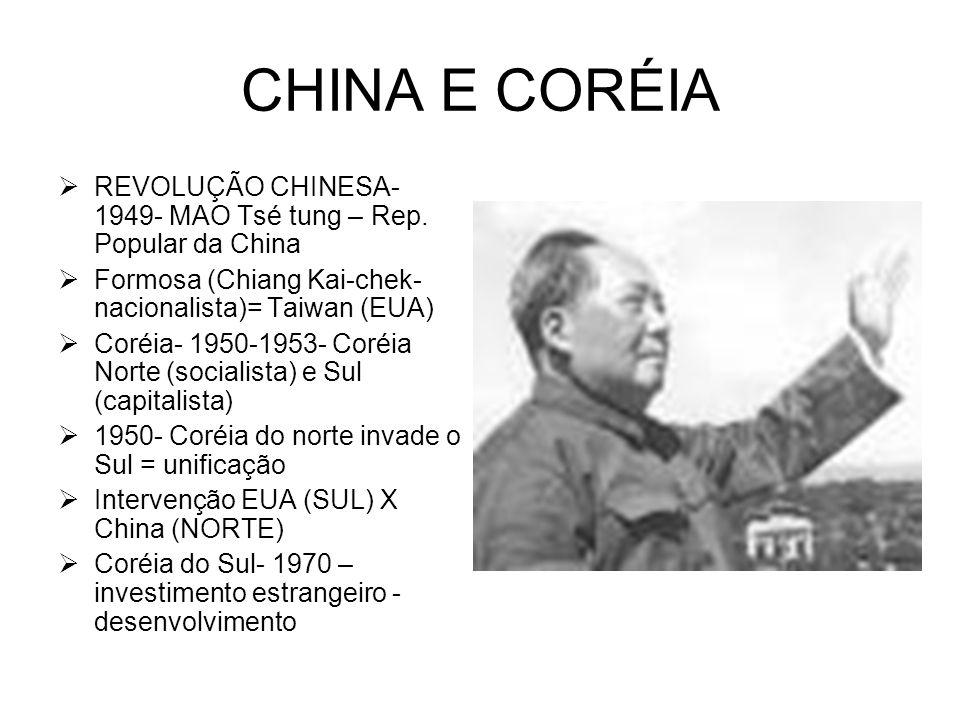 CHINA E CORÉIA REVOLUÇÃO CHINESA- 1949- MAO Tsé tung – Rep. Popular da China Formosa (Chiang Kai-chek- nacionalista)= Taiwan (EUA) Coréia- 1950-1953-