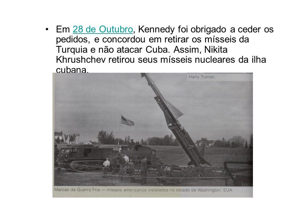 Em 28 de Outubro, Kennedy foi obrigado a ceder os pedidos, e concordou em retirar os mísseis da Turquia e não atacar Cuba. Assim, Nikita Khrushchev re