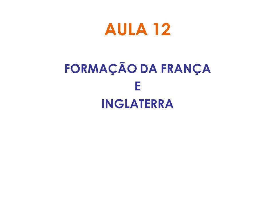 AULA 12 FORMAÇÃO DA FRANÇA E INGLATERRA