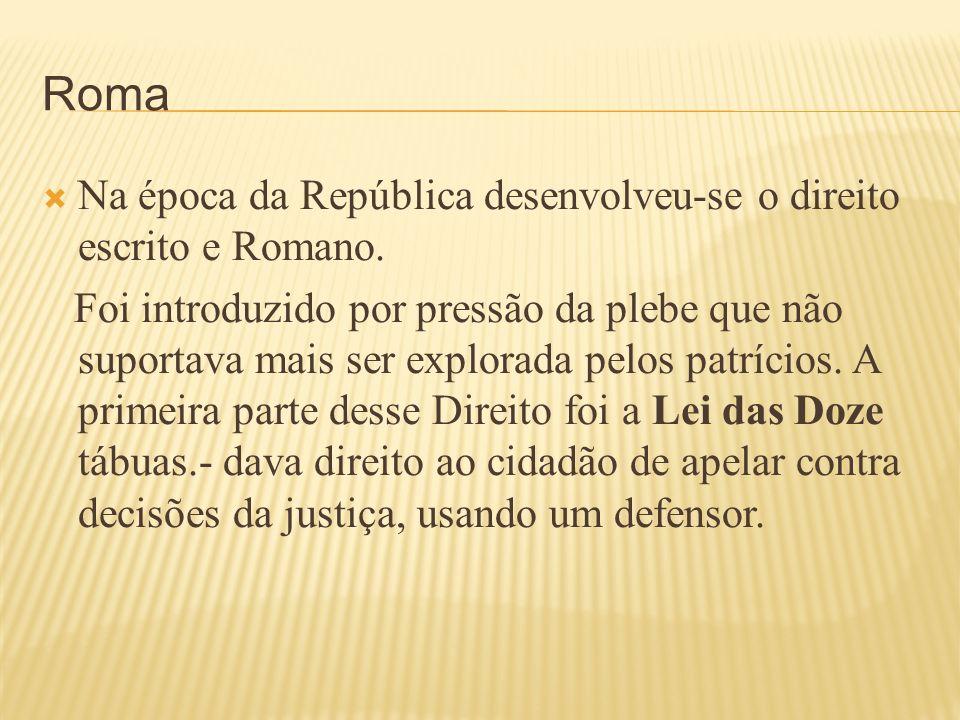 Roma Na época da República desenvolveu-se o direito escrito e Romano. Foi introduzido por pressão da plebe que não suportava mais ser explorada pelos