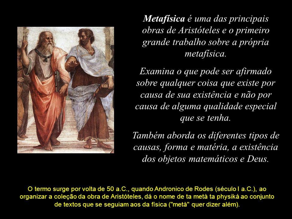 Na metafísica, Aristóteles definiu as quatro causas, explicada aqui em termos gerais: 1.Causa formal - É a forma ou essência das coisas.