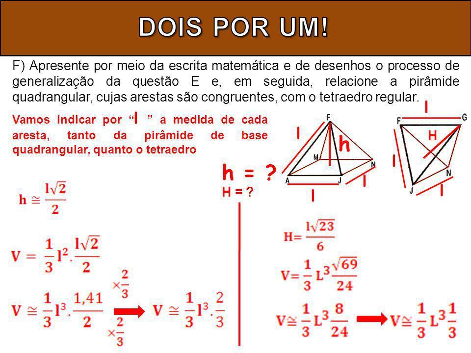 F) Apresente por meio da escrita matemática e de desenhos o processo de generalização da questão E e, em seguida, relacione a pirâmide quadrangular, cujas arestas são congruentes, com o tetraedro regular.