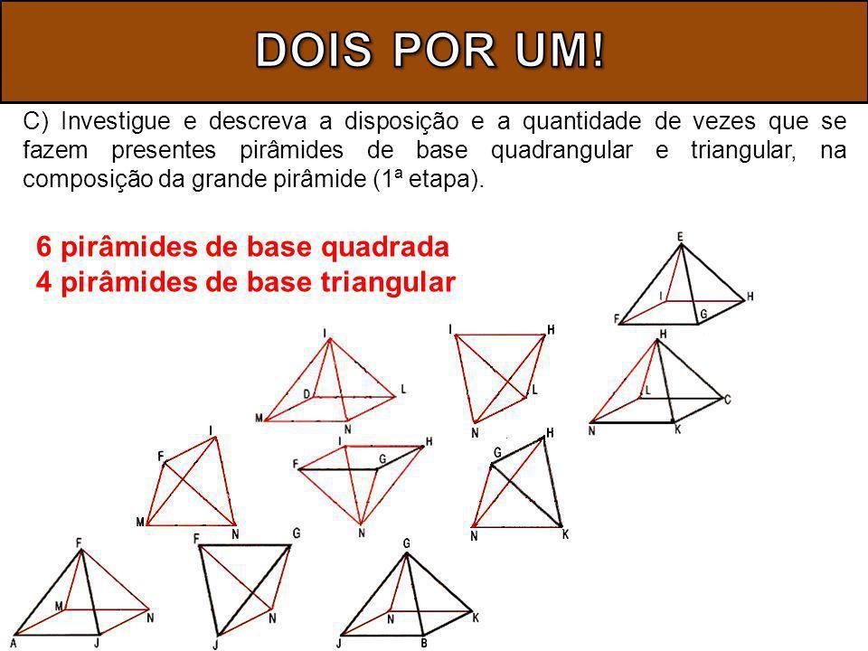 Agora responda: D) Dado que a aresta da base e a altura de qualquer pirâmide quadrangular, disposta no interior da grande pirâmide (1ª etapa), mede sempre ½ da respectiva aresta e altura da pirâmide maior, atribua valores para as arestas de uma destas pirâmides e proceda ao cálculo do volume de ambas.