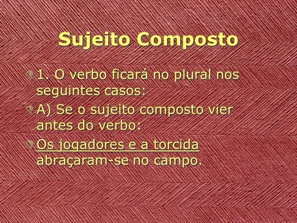 Sujeito Composto D1. O verbo ficará no plural nos seguintes casos: DA) Se o sujeito composto vier antes do verbo: DOs jogadores e a torcida abraçaram-