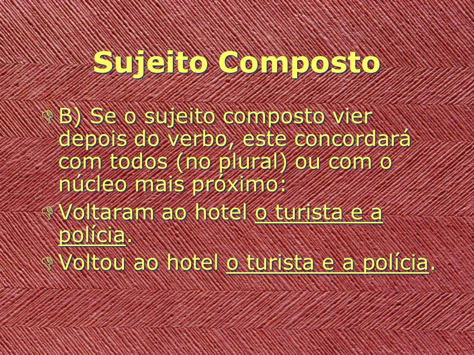 Sujeito Composto DC) Caso o sujeito composto seja formado por pessoas gramaticais diferentes, o verbo ficará no plural.